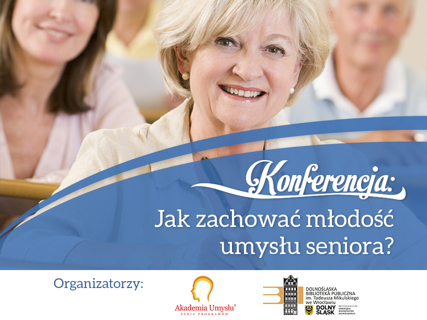 Jak ćwiczyć pamięć oraz co zrobić, aby jak najdłużej zachować zdrowie dowiedzą się uczestnicy konferencji dla seniorów